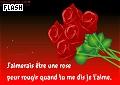 J'aimerais être une rose pour rougir quand ...